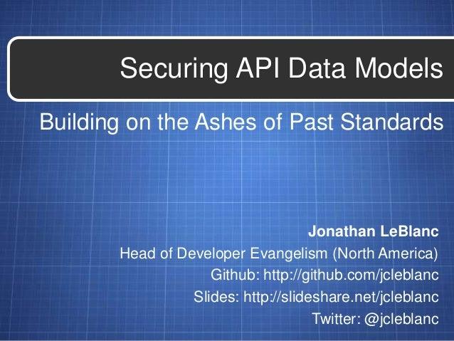 Building on the Ashes of Past StandardsSecuring API Data ModelsJonathan LeBlancHead of Developer Evangelism (North America...