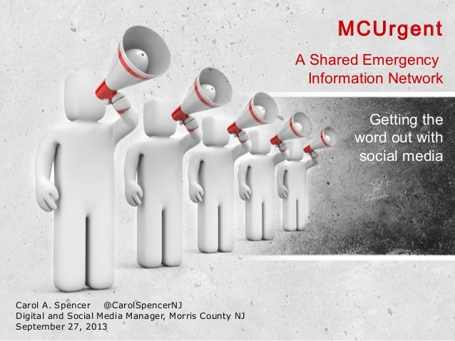 MCUrgent A Shared Emergency Information Network Getting the word out with social media  Carol A. Spencer @CarolSpencerNJ D...