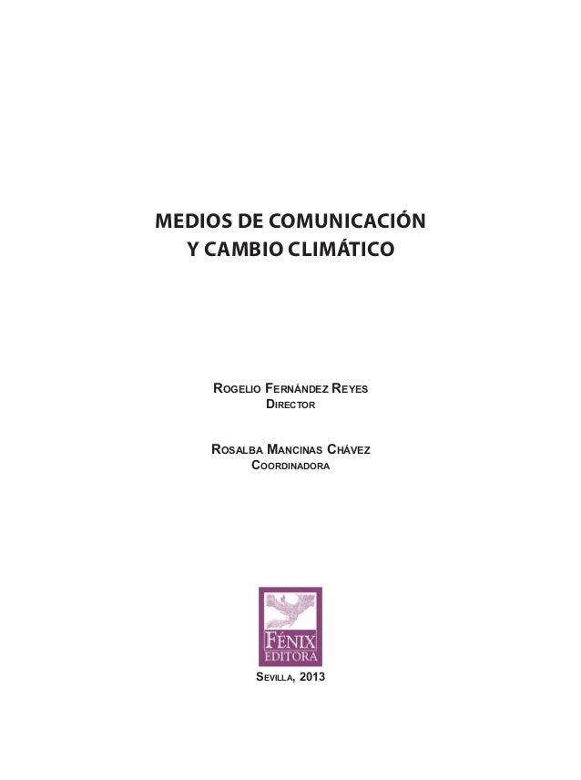 MEDIOS DE COMUNICACIÓN Y CAMBIO CLIMÁTICO Rogelio Fernández Reyes Director Rosalba Mancinas Chávez Coordinadora Sevilla, 2...