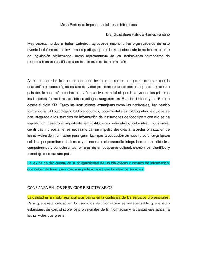 Mesa Redonda: Impacto social de las bibliotecas Dra. Guadalupe Patricia Ramos Fandiño Muy buenas tardes a todos Ustedes, a...