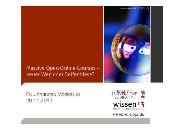 brokenchopstick [CC-BY-2.0]  Massive Open Online Courses – neuer Weg oder Seifenblase?  Dr. Johannes Moskaliuk 20.11.2013