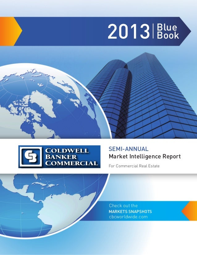 2013 Blue Book SEMI-ANNUAL Market Intelligence Report Check out the cbcworldwide.com MARKETS SNAPSHOTS For Commercial Real...