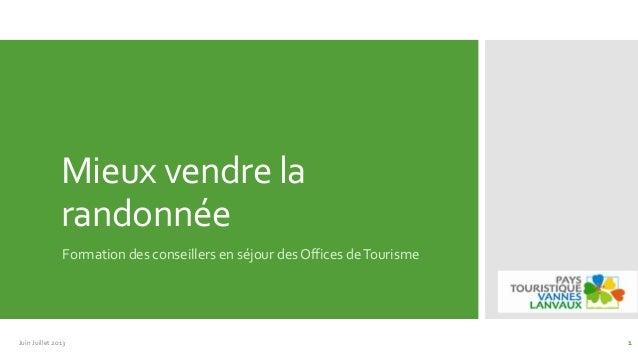 Mieux vendre la randonnée Formation des conseillers en séjour des Offices deTourisme Juin Juillet 2013 1