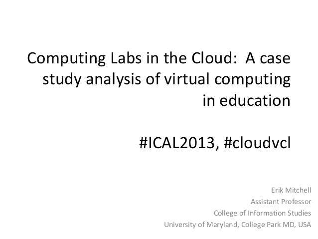 Computing Labs in the Cloud: A case  study analysis of virtual computing                          in education            ...