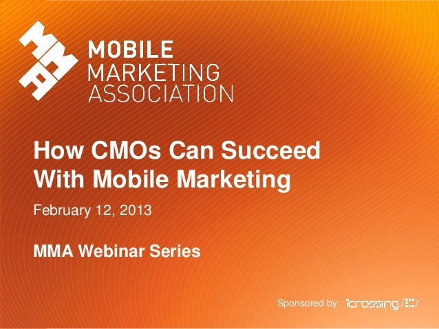 How CMOs Can SucceedWith Mobile MarketingFebruary 12, 2013MMA Webinar SeriesSponsored by: