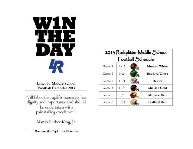2013 Railsplitter Middle SchoolFootball ScheduleGame 1 9/17 Monroe WhiteGame 2 9/24 Bedford WhiteGame 3 10/1 DexterGame 4 ...