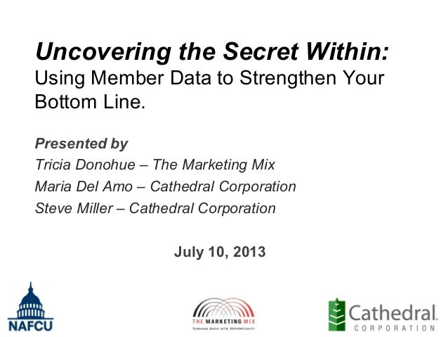 Uncovering the Secret Within: Using Member Data to Strengthen Your Bottom Line. Presented by Tricia Donohue – The Marketin...