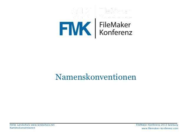 Namenskonventionen  Heike Landschulz www.landschulz.net Namenskonventionen  FileMaker Konferenz 2013 Salzburg  !  www.filem...