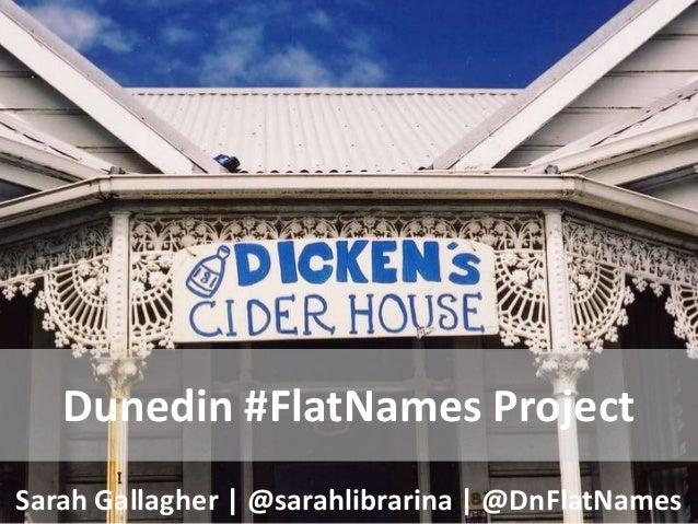 Dunedin #FlatNames Project Sarah Gallagher | @sarahlibrarina | @DnFlatNames