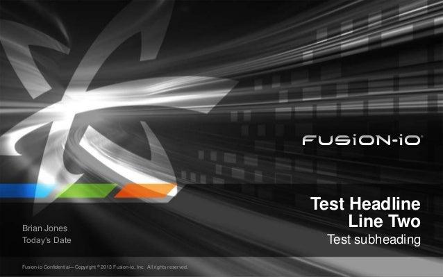 Test HeadlineLine TwoTest subheadingBrian JonesToday's DateFusion-io Confidential—Copyright © 2013 Fusion-io, Inc. All rig...
