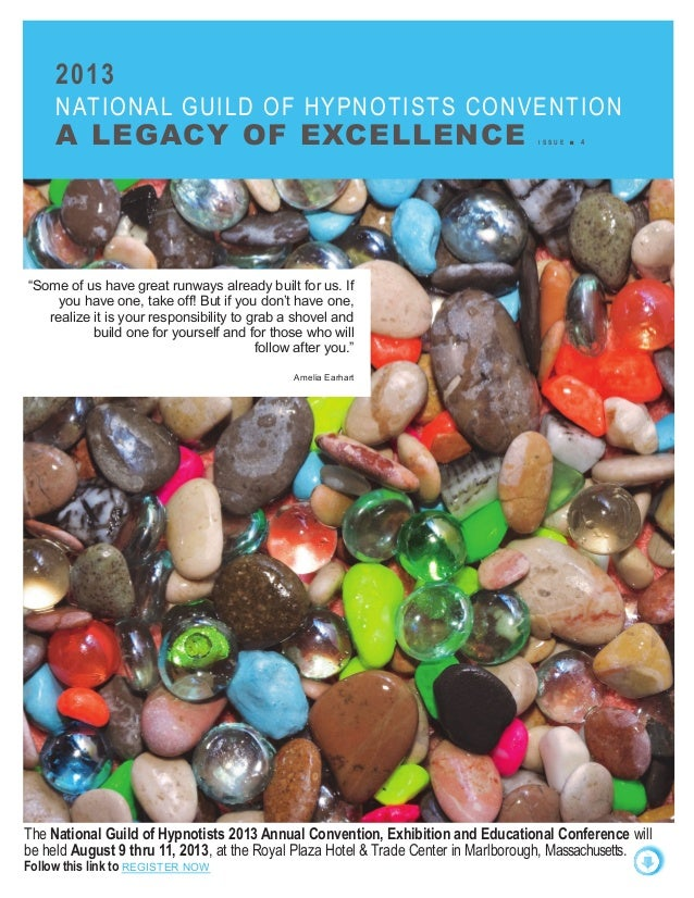 2013 NATIONAL GUILD OF HYPNOTISTS CONVENTION A LEGACY OF EXCELLENCE I S S U E ■ 4 WELCOME to the first issue of the 2013 N...