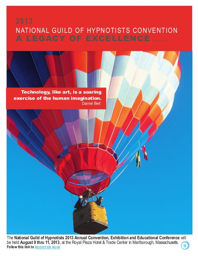 2013 NATIONAL GUILD OF HYPNOTISTS CONVENTION A LEGACY OF EXCELLENCE I S S U E ■ 5 WELCOME to the first issue of the 2013 N...