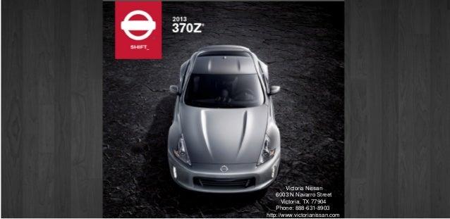 Victoria Nissan    6003 N Navarro Street       Victoria, TX 77904    Phone: 888-631-8903http://www.victorianissan.com