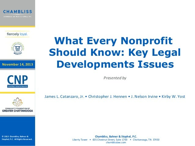 November 14, 2013  What Every Nonprofit Should Know: Key Legal Developments Issues Presented by  James L. Catanzaro, Jr. •...