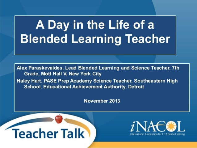 A Day in the Life of a Blended Learning Teacher Alex Paraskevaides, Lead Blended Learning and Science Teacher, 7th Grade, ...