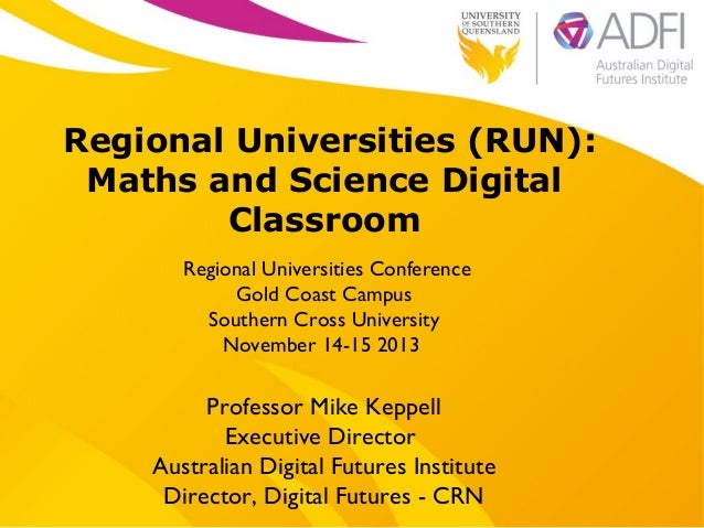 Regional Universities (RUN): Maths and Science Digital Classroom Regional Universities Conference Gold Coast Campus Southe...