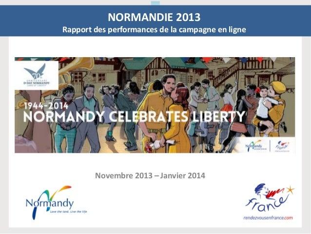Novembre 2013 – Janvier 2014 NORMANDIE 2013 Rapport des performances de la campagne en ligne