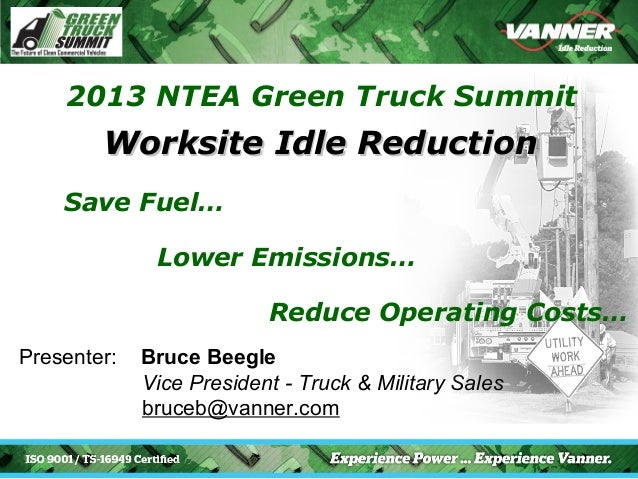 2013 NTEA Green Truck Summit        Worksite Idle Reduction    Save Fuel…              Lower Emissions…                   ...