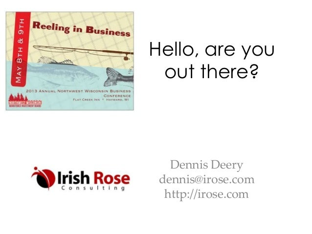 Hello, are youout there?Dennis Deerydennis@irose.comhttp://irose.com