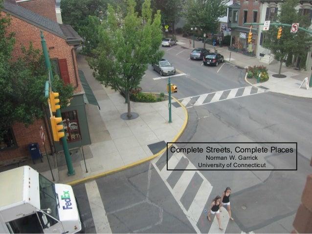 Complete Streets, Complete PlacesNorman W. GarrickUniversity of Connecticut