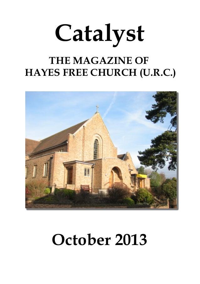 Catalyst October 2013 THE MAGAZINE OF HAYES FREE CHURCH (U.R.C.)