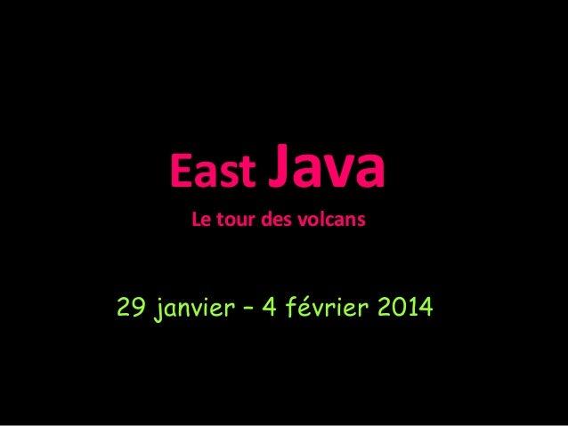 East Java Le tour des volcans 29 janvier – 4 février 2014
