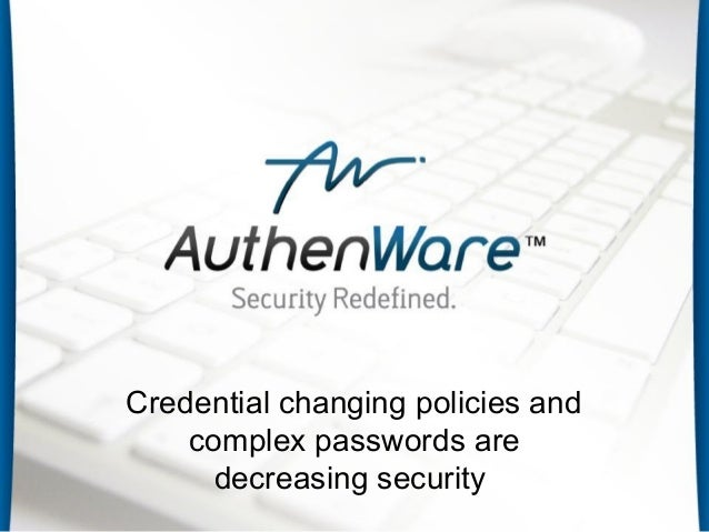 Credential changing policies and complex passwords are decreasing security