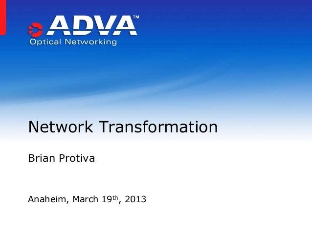 Network TransformationBrian ProtivaAnaheim, March 19th, 2013
