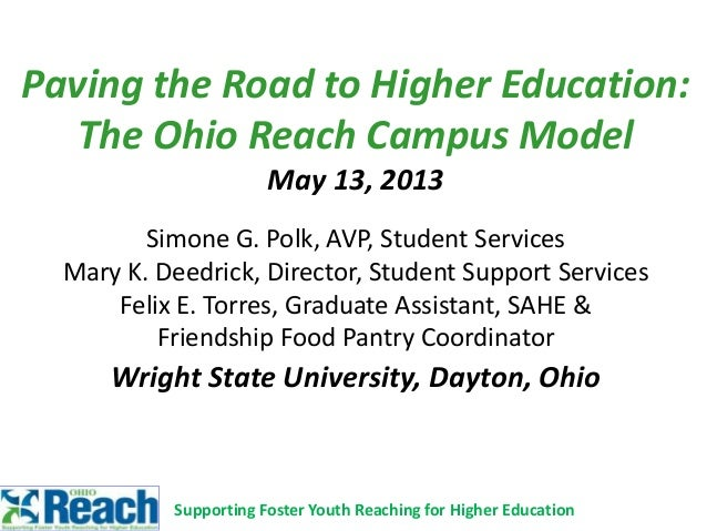 Paving the Road to Higher Education:The Ohio Reach Campus ModelMay 13, 2013Simone G. Polk, AVP, Student ServicesMary K. De...