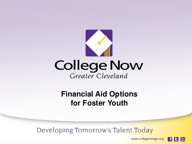 5/23/2013 1www.collegenowgc.orgFinancial Aid Optionsfor Foster Youthwww.collegenowgc.org