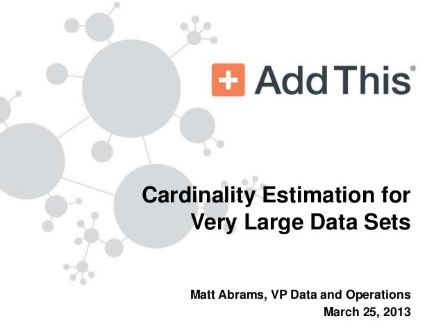 Cardinality Estimation for    Very Large Data Sets    Matt Abrams, VP Data and Operations                         March 25...