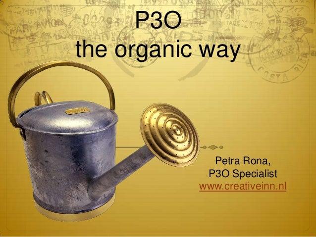 P3Othe organic wayPetra Rona,P3O Specialistwww.creativeinn.nl