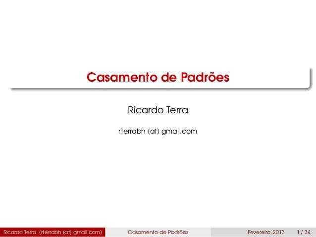 Casamento de Padrões Ricardo Terra rterrabh [at] gmail.com Ricardo Terra (rterrabh [at] gmail.com) Casamento de Padrões Fe...