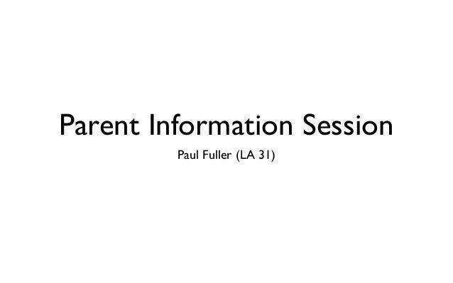 Parent Information Session         Paul Fuller (LA 31)