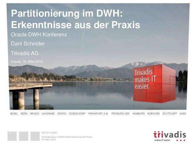 Partitionierung im DWH:  Erkenntnisse aus der Praxis  Oracle DWH Konferenz  Dani Schnider  Trivadis AG  Kassel, 19. März 2...