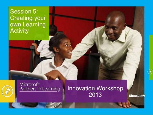 Innovation Workshop2013Session 5:Creating yourown LearningActivity