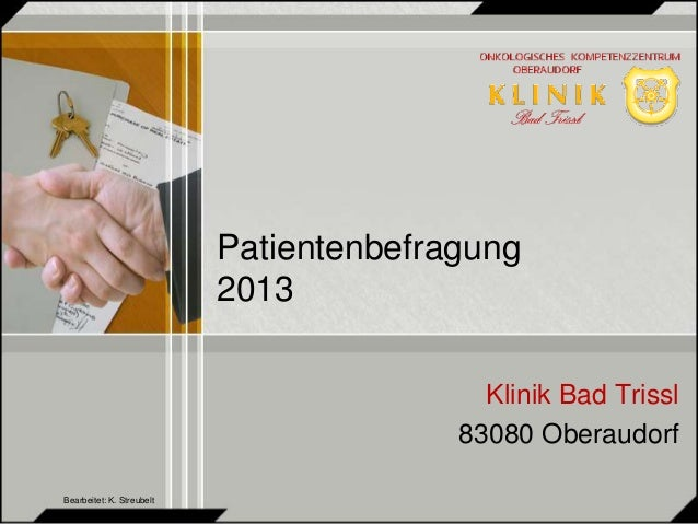 Patientenbefragung  2013  Klinik Bad Trissl  83080 Oberaudorf  Bearbeitet: K. Streubelt