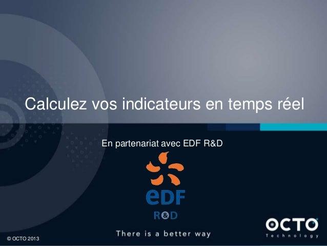 Calculez vos indicateurs en temps réel En partenariat avec EDF R&D  1 © OCTO 2013