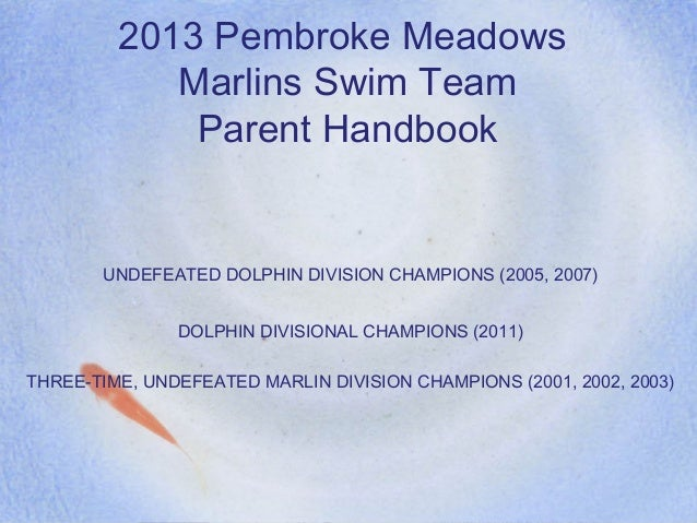 2013 Pembroke MeadowsMarlins Swim TeamParent HandbookUNDEFEATED DOLPHIN DIVISION CHAMPIONS (2005, 2007)DOLPHIN DIVISIONAL ...