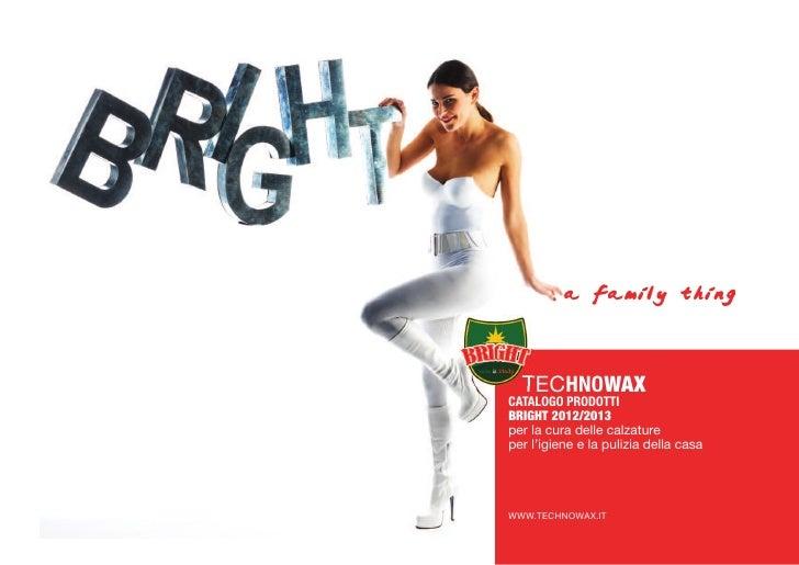 a family thing  TECHNOWAXCATALOGOPRODOTTIBRIGHT 2012/2013per la cura delle calzatureper l'igiene e la pulizia della casaW...