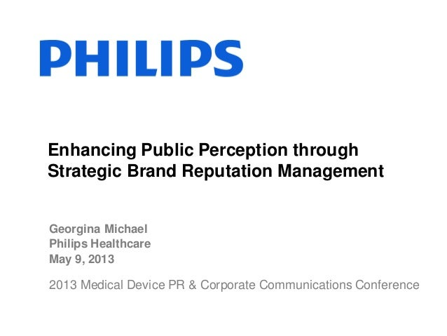 Georgina MichaelPhilips HealthcareMay 9, 2013Enhancing Public Perception throughStrategic Brand Reputation Management2013 ...