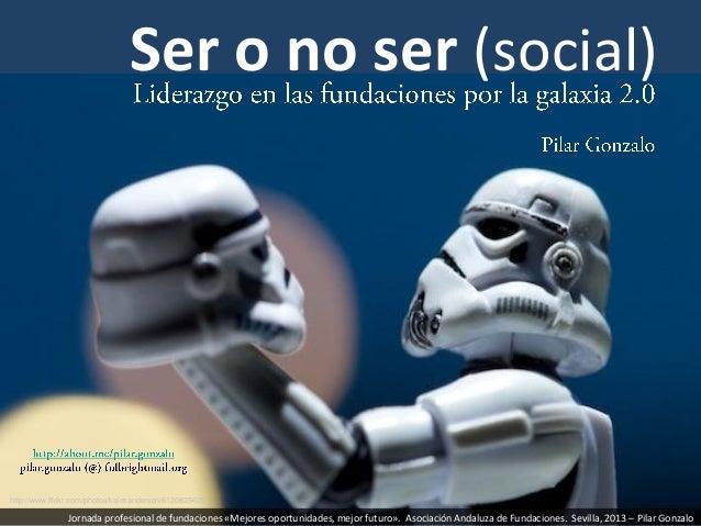 Ser o no ser (social)Jornada profesional de fundaciones «Mejores oportunidades, mejor futuro». Asociación Andaluza de Fund...