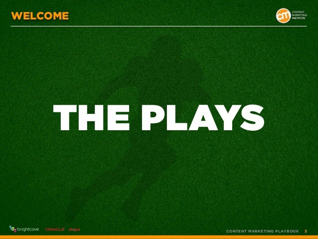 WELCOME  THE PLAYS ®  CONTENT MARKETING PLAYBOOK  3