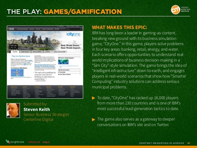THE PLAY: Games/Gamification What makes this epic:  IBM has long been a leader in gaming-as-content, breaking new ground w...
