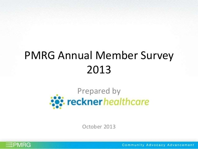 PMRG Annual Member Survey 2013 Prepared by  October 2013