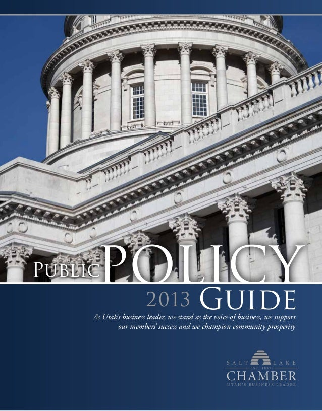 PublicPOLICY           2013               Guide     As Utah's business leader, we stand as the voice of business, we suppo...