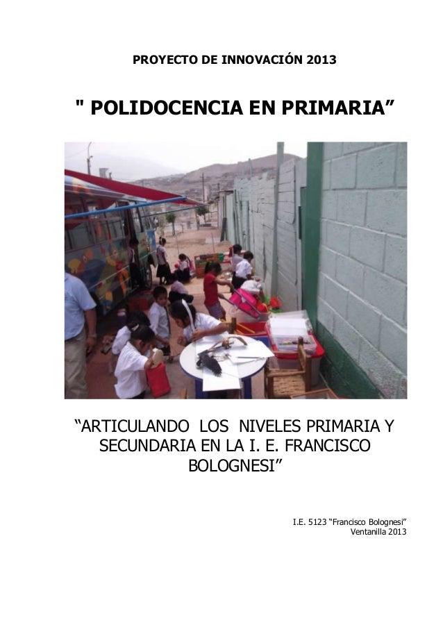 """PROYECTO DE INNOVACIÓN 2013"""" POLIDOCENCIA EN PRIMARIA""""""""ARTICULANDO LOS NIVELES PRIMARIA Y   SECUNDARIA EN LA I. E. FRANCIS..."""