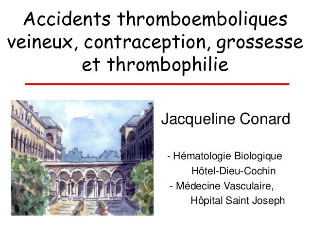 Accidents thromboemboliquesveineux, contraception, grossesse         et thrombophilie                 Jacqueline Conard   ...