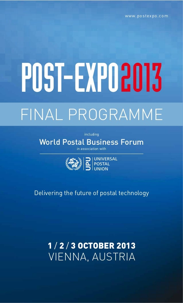 www.postexpo.com  FINAL PROGRAMME including  World Postal Business Forum in association with  Delivering the future of pos...