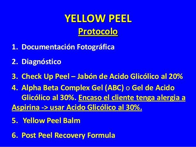 YELLOW PEEL Protocolo Alpha Beta Complex Gel (ABC) o Gel de Acido Glicólico al 30% 1. Aplicar el Gel de Acido (ABC o Glicó...